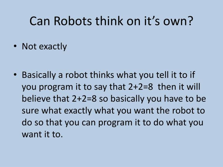 Can Robots think on it's own?