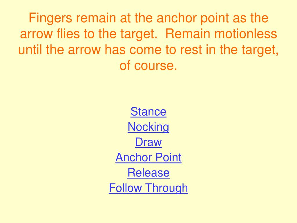 Fingers remain at the anchor point as the arrow flies to the target.  Remain motionless until the arrow has come to rest in the target, of course.