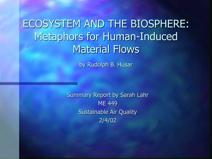 Ecosystem and the biosphere metaphors for human induced material flows by rudolph b husar