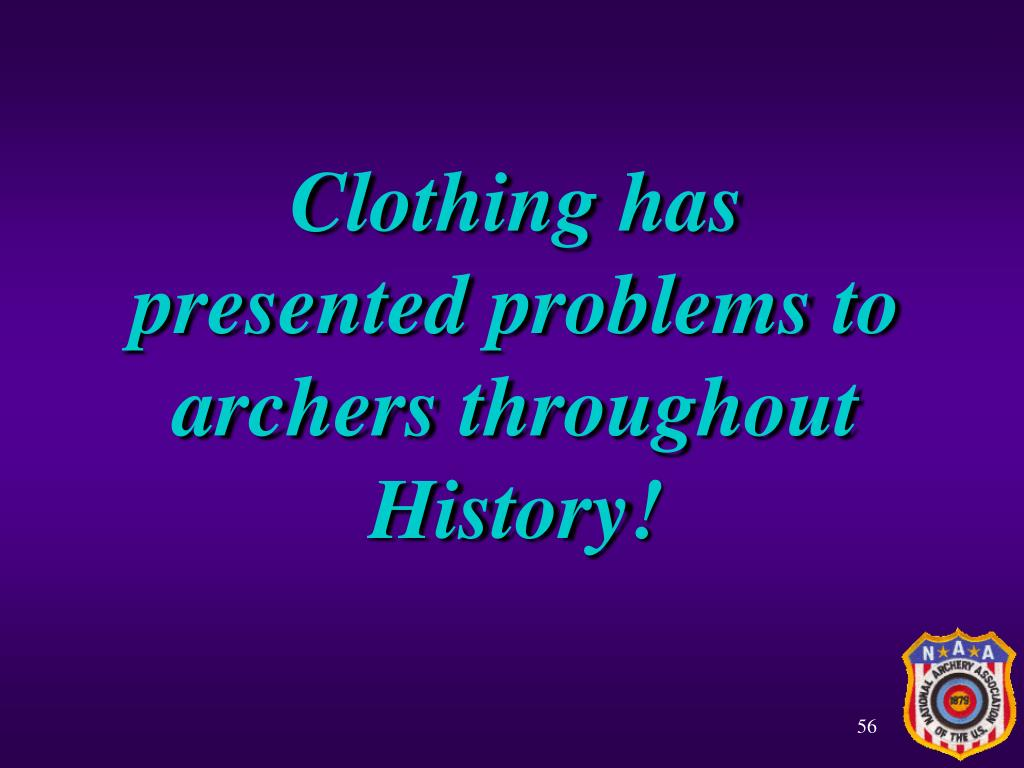 Clothing has presented problems to archers throughout History!