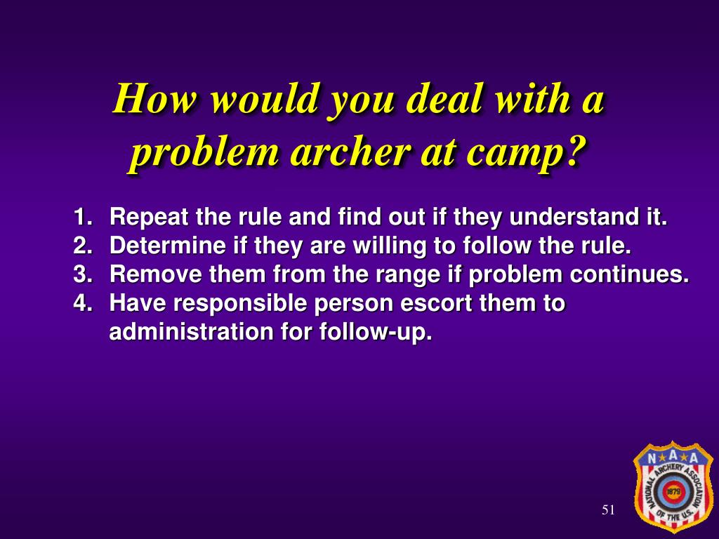How would you deal with a problem archer at camp?