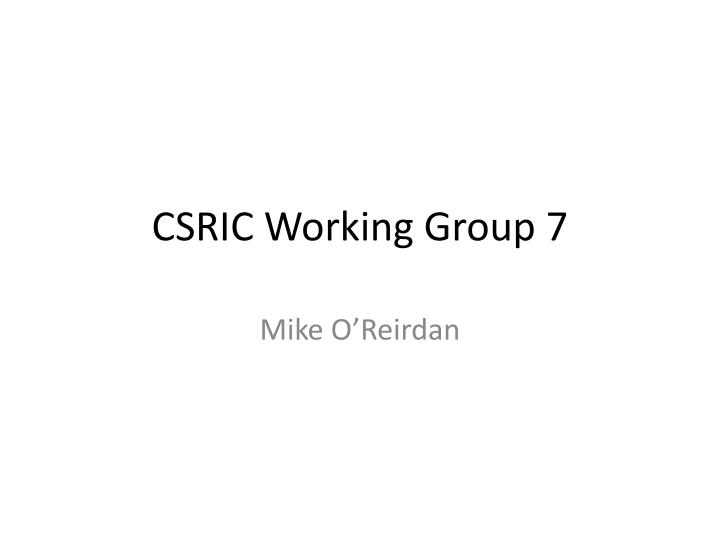 Csric working group 7