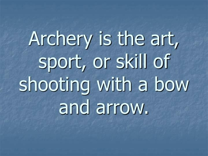 Archery is the art sport or skill of shooting with a bow and arrow l.jpg