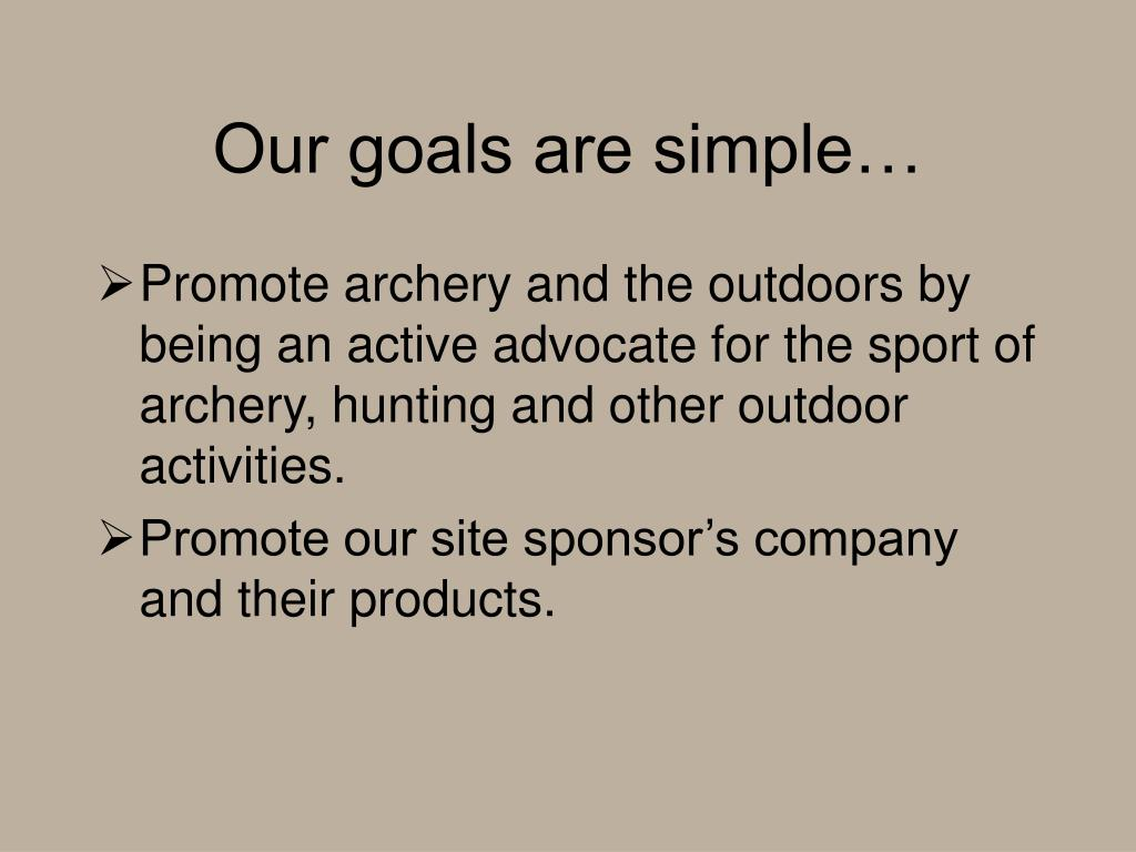 Our goals are simple…