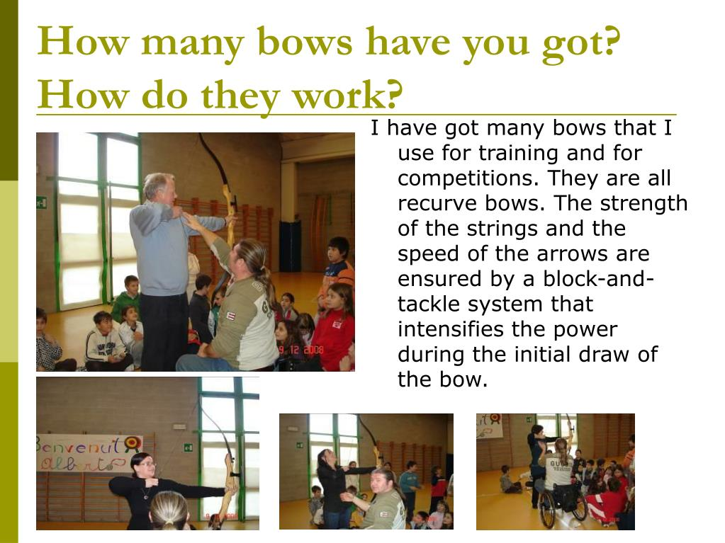 How many bows have you got? How do they work?