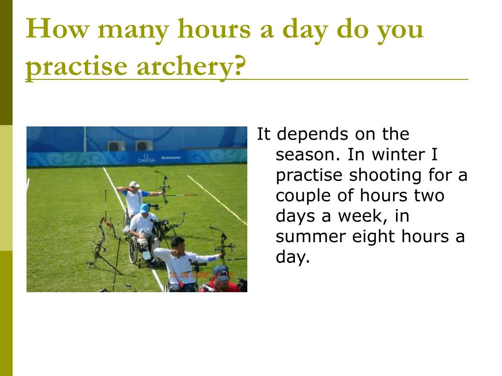 How many hours a day do you practise archery?