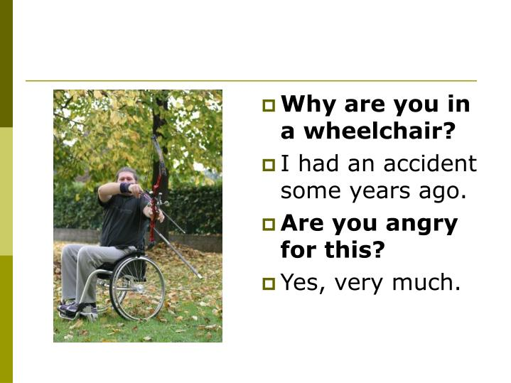 Why are you in a wheelchair?