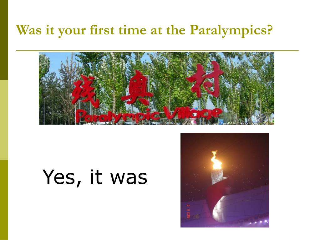 Was it your first time at the Paralympics?