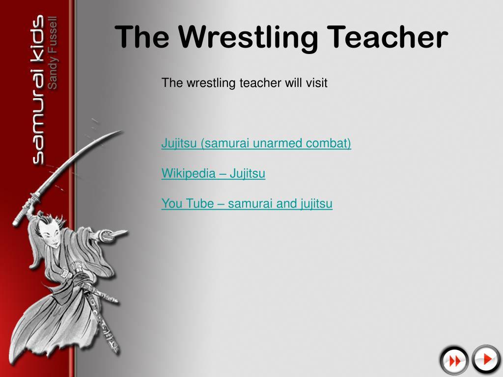 The wrestling teacher will visit