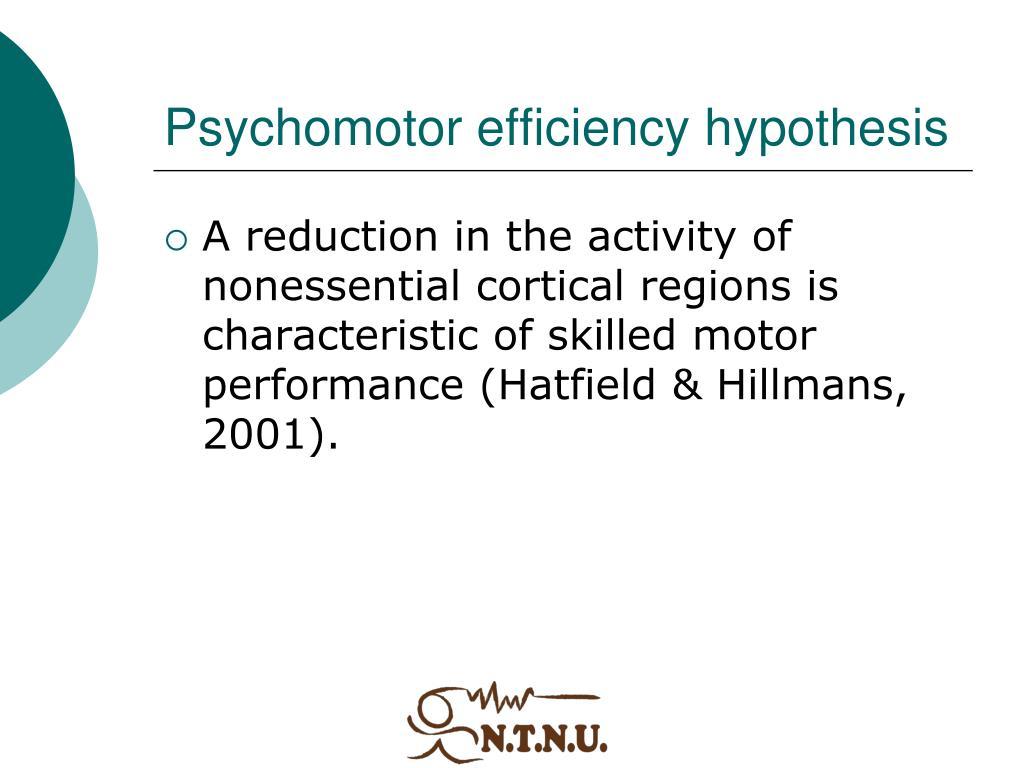 Psychomotor efficiency hypothesis
