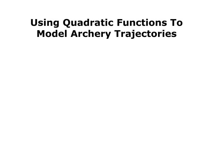Using Quadratic Functions To Model Archery Trajectories