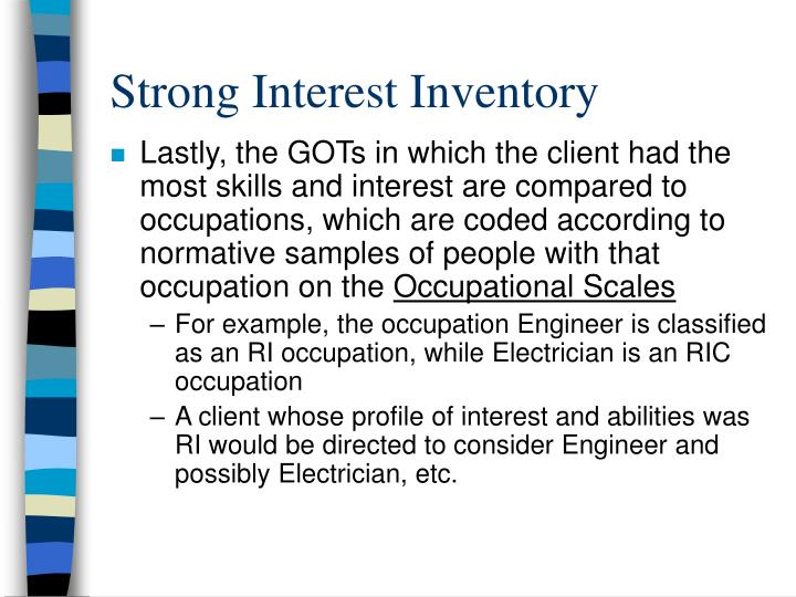 strong interest inventory The strong interest inventory ® assessment is ideal for a wide range of applications, including the following: choosing a college major—helps students uncover their career interests and identify which areas of study are appropriate or required for a particular field.