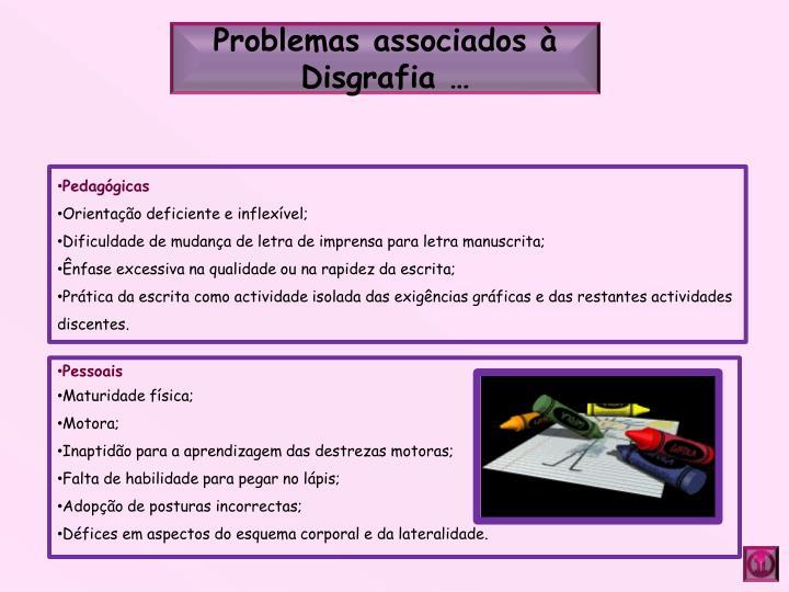 Problemas associados à Disgrafia …
