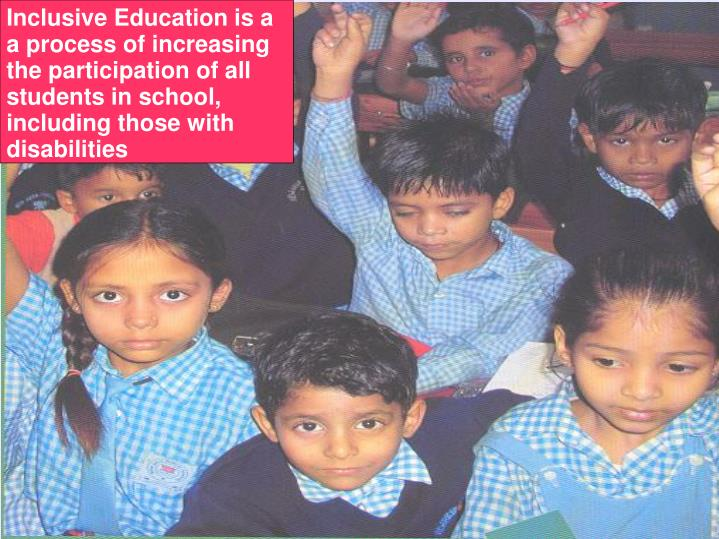 Inclusive Education is a a process of increasing the participation of all students in school, includ...