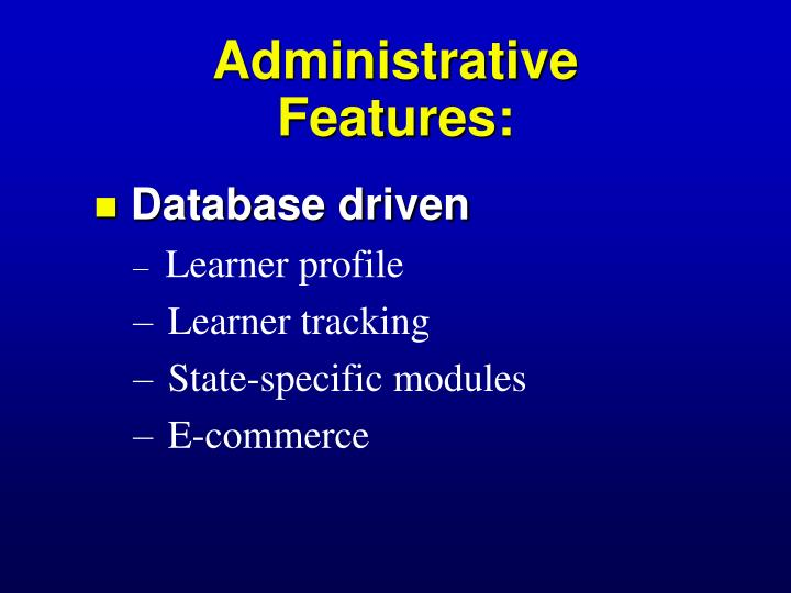 Administrative  Features: