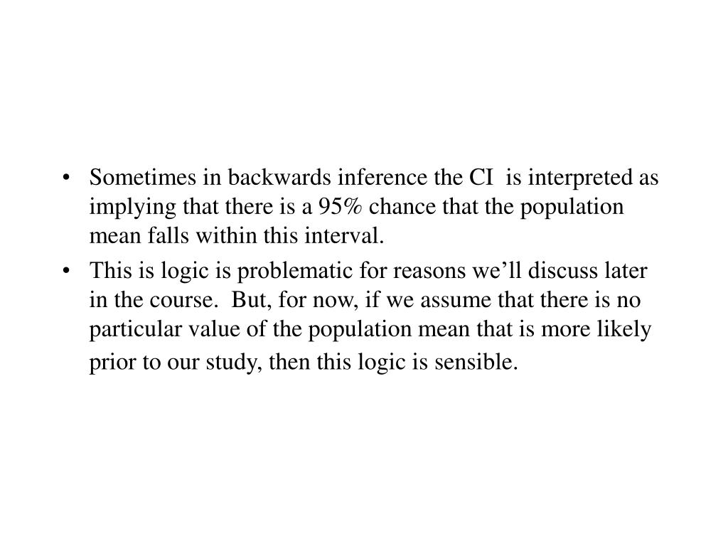 Sometimes in backwards inference the CI  is interpreted as implying that there is a 95% chance that the population mean falls within this interval.