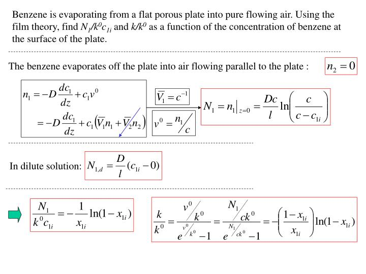 Benzene is evaporating from a flat porous plate into pure flowing air. Using the film theory, find