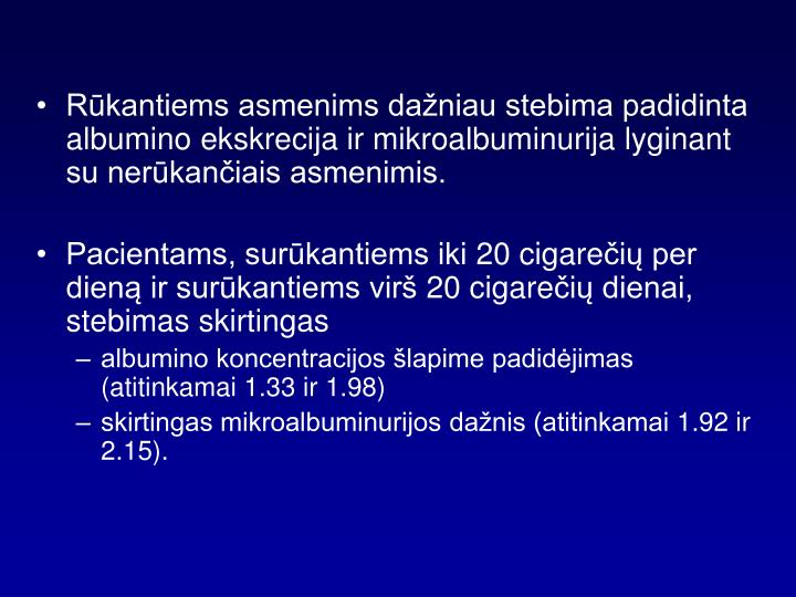 Rūkantiems asmenims dažniau stebima padidinta albumino ekskrecija ir mikroalbuminurija lyginant su nerūkančiais asmenimis.