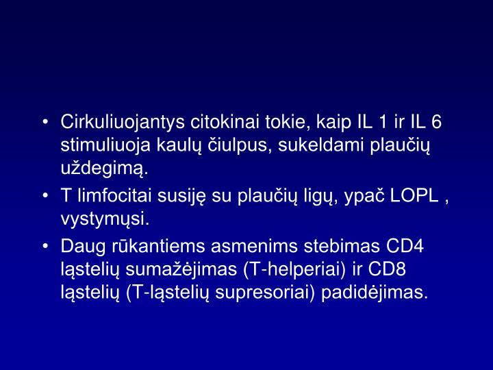 Cirkuliuojantys citokinai tokie, kaip IL 1 ir IL 6 stimuliuoja kaulų čiulpus, sukeldami plaučių uždegimą.