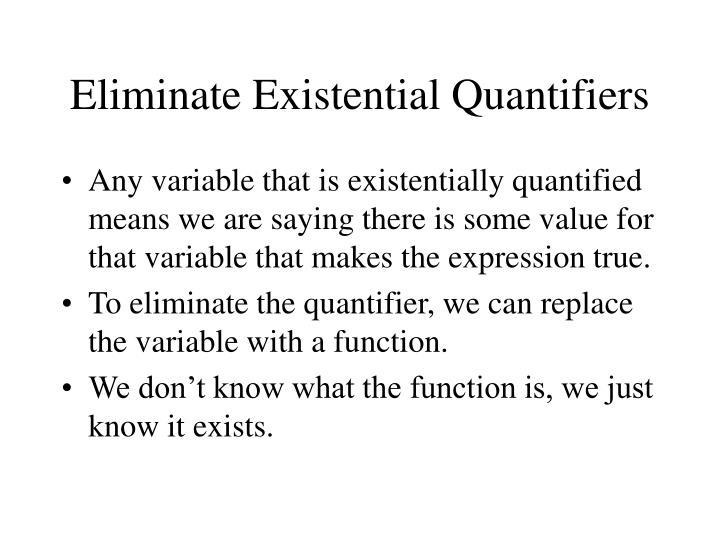 Eliminate Existential Quantifiers