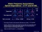 allelic frequency associations opioid dependence c17t and a118g