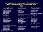 the laboratory of the biology of addictive diseases mary jeanne kreek m d professor and head 2003