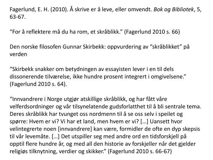 Fagerlund, E. H. (2010). Å skrive er å leve, eller omvendt.