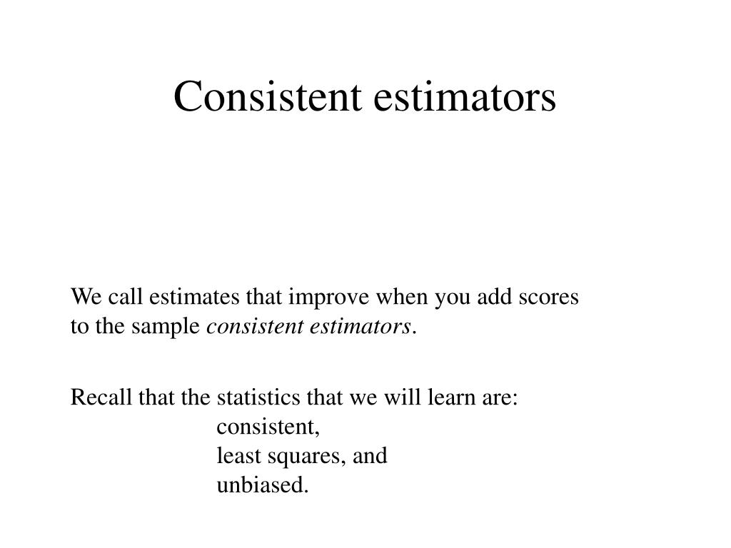 Consistent estimators