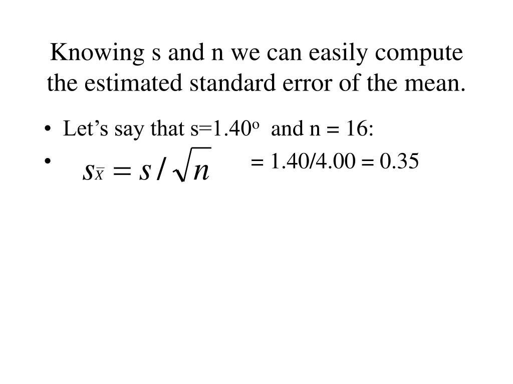 Knowing s and n we can easily compute the estimated standard error of the mean.