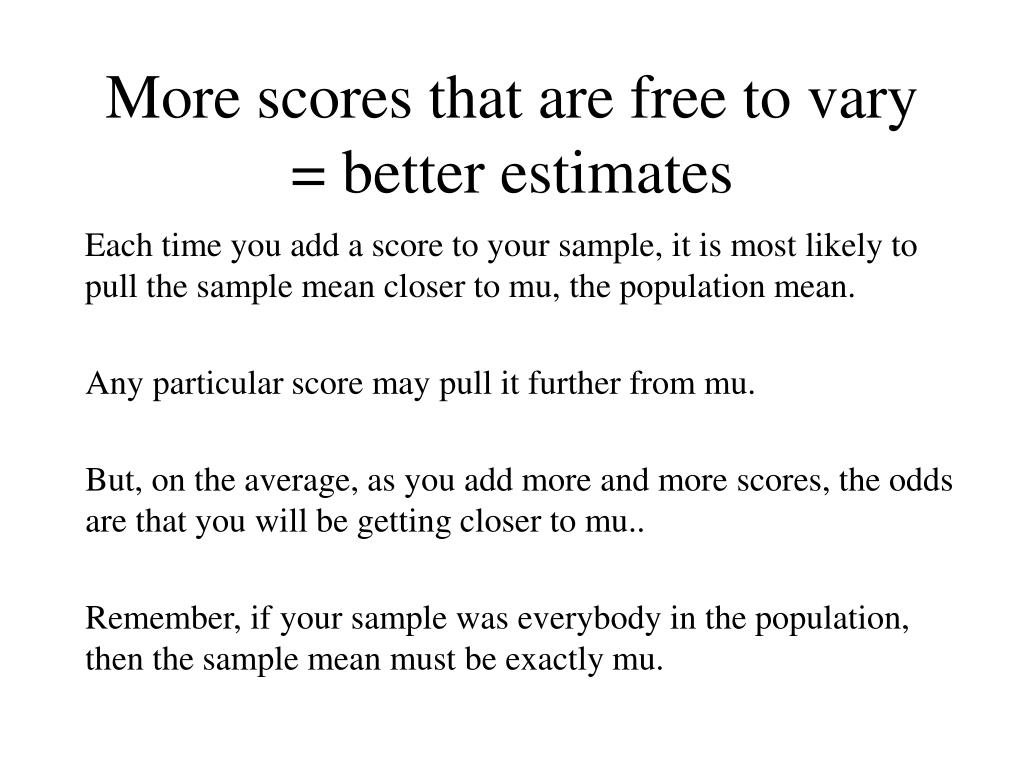More scores that are free to vary = better estimates