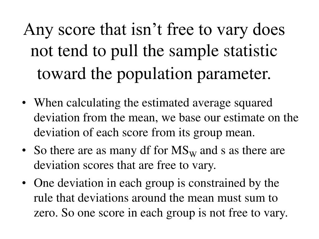 Any score that isn't free to vary does not tend to pull the sample statistic toward the population parameter.