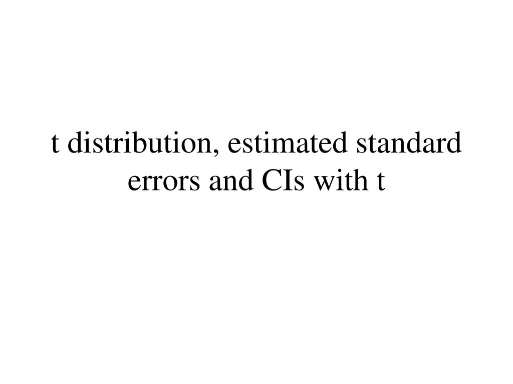 t distribution, estimated standard errors and CIs with t