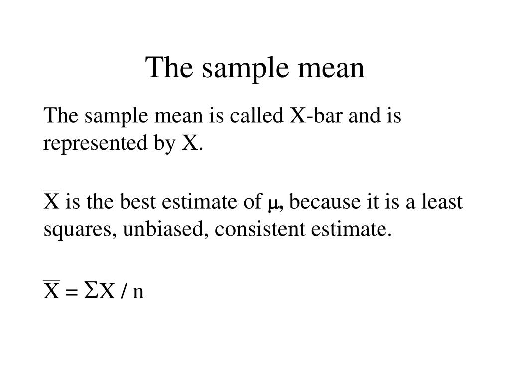 The sample mean is called X-bar and is