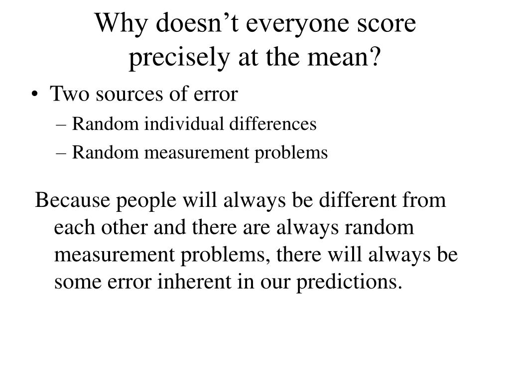 Why doesn't everyone score precisely at the mean?