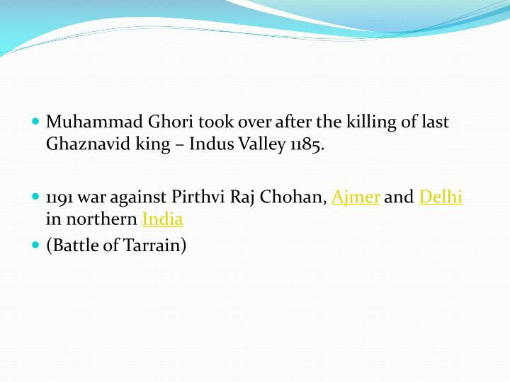 Muhammad Ghori took over after the killing of last Ghaznavid king – Indus Valley 1185.