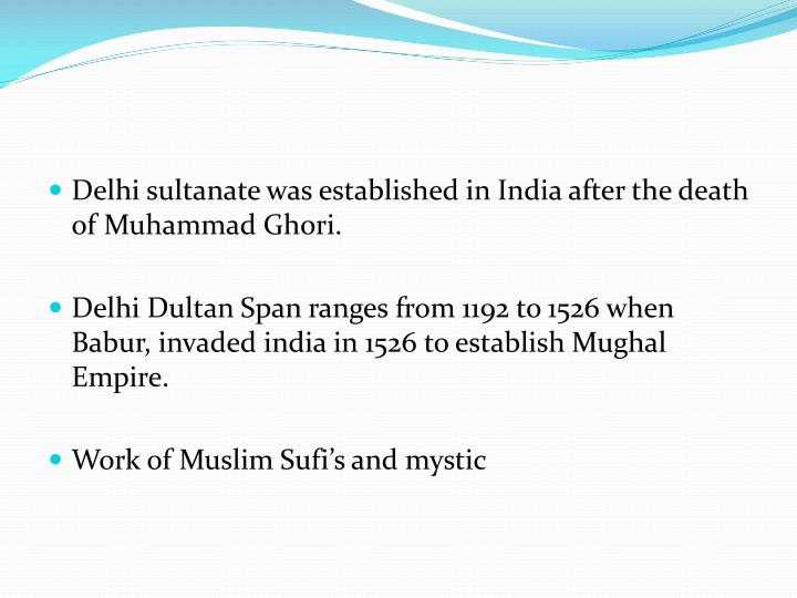 Delhi sultanate was established in India after the death of Muhammad Ghori.