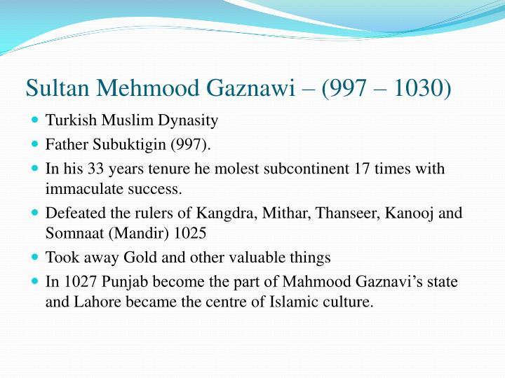 Sultan Mehmood Gaznawi – (997 – 1030)