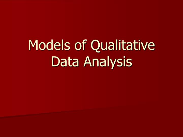 Models of Qualitative Data Analysis