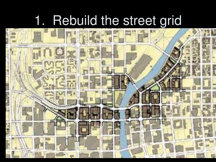 1.  Rebuild the street grid