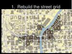 1 rebuild the street grid