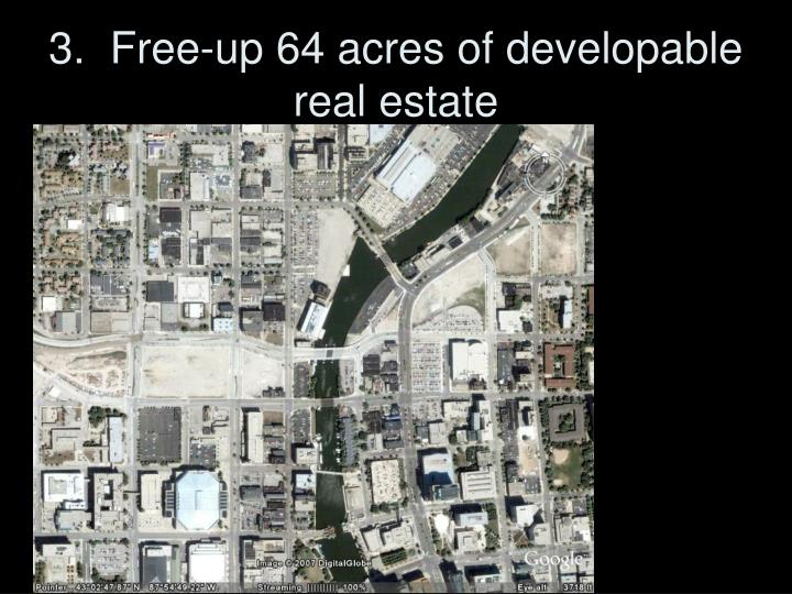 3.  Free-up 64 acres of developable real estate