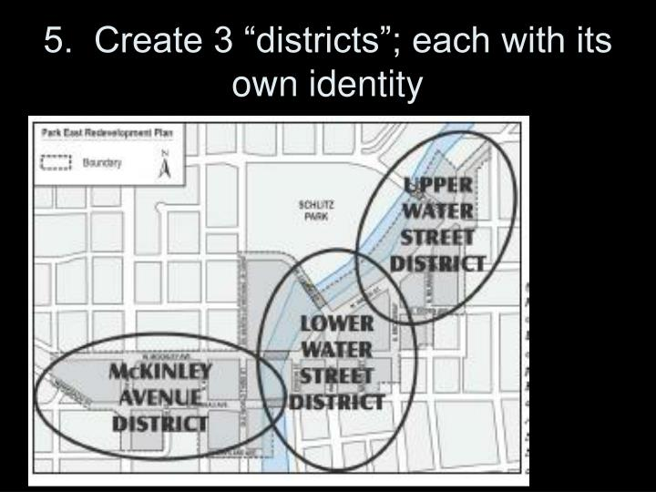"5.  Create 3 ""districts""; each with its own identity"