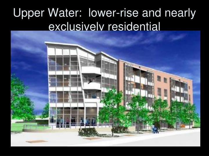 Upper Water:  lower-rise and nearly exclusively residential