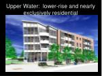 upper water lower rise and nearly exclusively residential