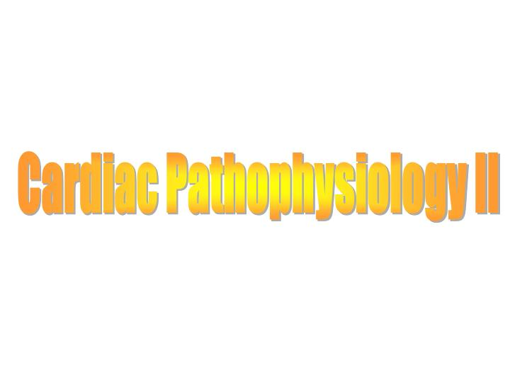 Cardiac Pathophysiology II