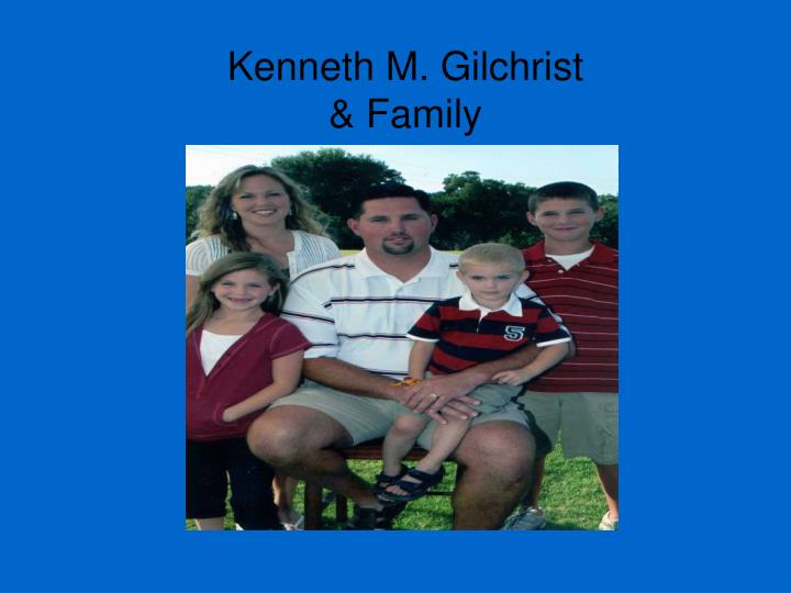 Kenneth m gilchrist family