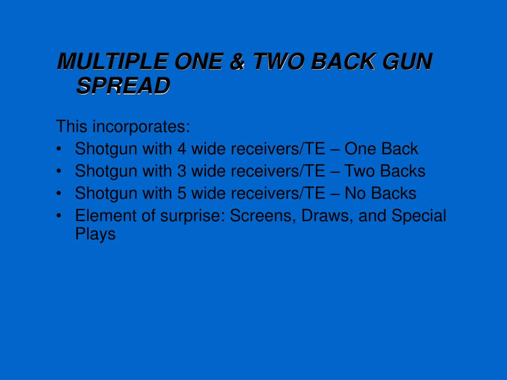 MULTIPLE ONE & TWO BACK GUN SPREAD