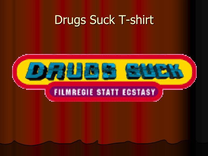 Drugs Suck T-shirt