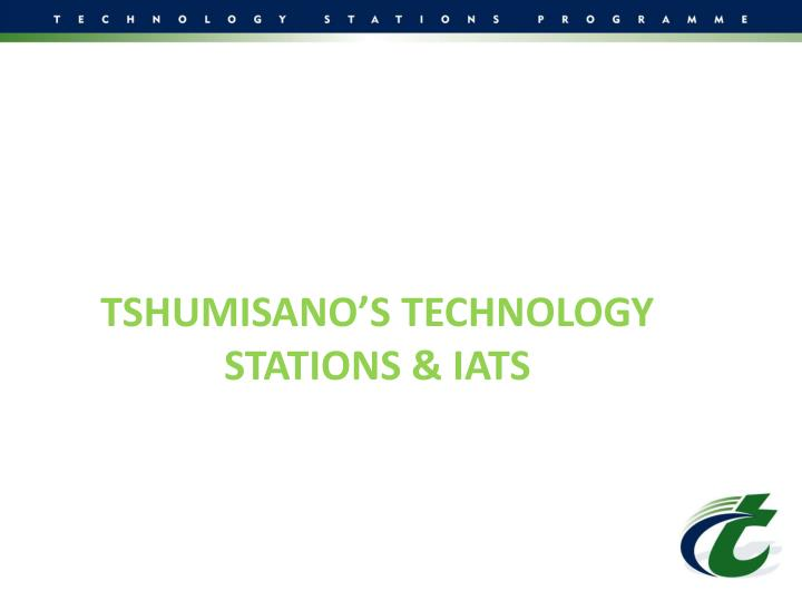 TSHUMISANO'S TECHNOLOGY STATIONS & IATS
