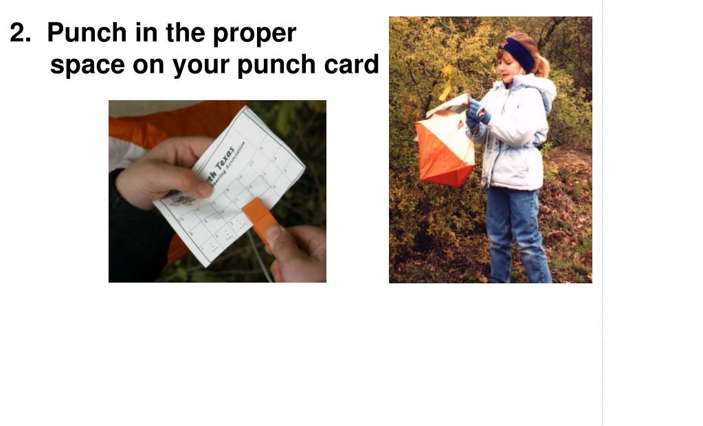 2.  Punch in the proper      	  	space on your punch card